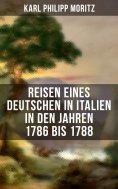 eBook: Karl Philipp Moritz: Reisen eines Deutschen in Italien in den Jahren 1786 bis 1788