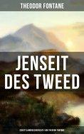 eBook: Jenseit des Tweed: Schottlandreiseberichte von Theodor Fontane