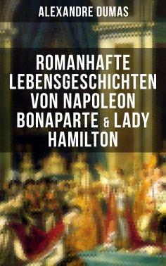 eBook: Romanhafte Lebensgeschichten von Napoleon Bonaparte & Lady Hamilton