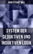 eBook: John Stuart Mill: System der deduktiven und induktiven Logik