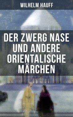 ebook: Der Zwerg Nase und andere orientalische Märchen