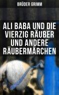 eBook: Ali Baba und die vierzig Räuber und andere Räubermärchen
