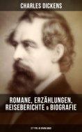 ebook: Charles Dickens: Romane, Erzählungen, Reiseberichte & Biografie (27 Titel in einem Band)