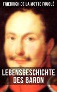 eBook: Lebensgeschichte des Baron Friedrich de La Motte Fouqué