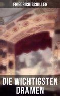 ebook: Die wichtigsten Dramen von Friedrich Schiller