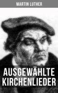 eBook: Ausgewählte Kirchenlieder von Martin Luther