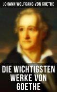 eBook: Goethe: Dichtung, Dramen, Romane, Novellen, Briefe, Aufsätze (Über 1000 Titel in einem Buch)