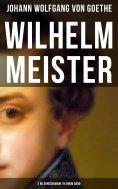 ebook: Wilhelm Meister (3 Bildungsromane in einem Band)