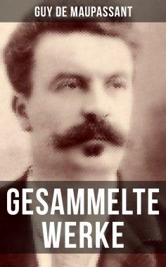 ebook: Gesammelte Werke von Guy de Maupassant