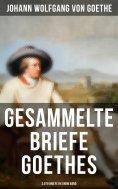 eBook: Gesammelte Briefe Goethes (3.578 Briefe in einem Band)