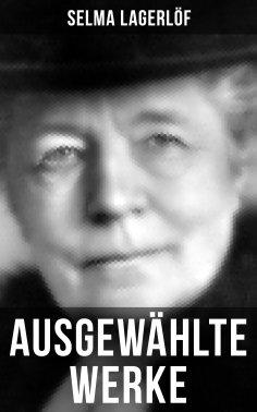 ebook: Ausgewählte Werke von Selma Lagerlöf