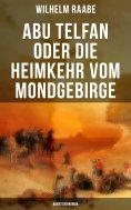 eBook: Abu Telfan oder Die Heimkehr vom Mondgebirge: Abenteuerroman