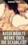 ebook: Ausgewählte Werke über die Sexualität von Sigmund Freud