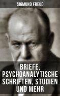 ebook: Sigmund Freud: Briefe, Psychoanalytische Schriften, Studien und mehr
