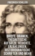 ebook: Friedrich Schiller: Briefe, Dramen, Theoretische Aufsätze, Gedichte, Erzählungen, Historiografische