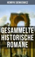 eBook: Gesammelte historische Romane von Henryk Sienkiewicz