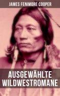 eBook: Ausgewählte Wildwestromane von James Fenimore Cooper