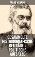 ebook: Gesammelte historiografische Beiträge & politische Aufsätze von Franz Mehring