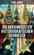 eBook: Die bekanntesten historiografischen Schriften von Karl Marx