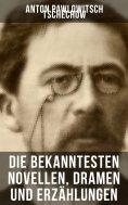 eBook: Die bekanntesten Novellen, Dramen und Erzählungen von Anton Pawlowitsch Tschechow