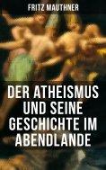ebook: Der Atheismus und seine Geschichte im Abendlande