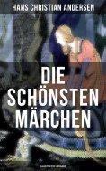 eBook: Die schönsten Märchen von Hans Christian Andersen (Illustrierte Ausgabe)
