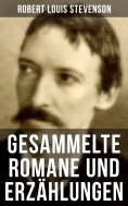 eBook: Gesammelte Romane und Erzählungen von Robert Louis Stevenson
