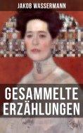 eBook: Gesammelte Erzählungen von Jakob Wassermann