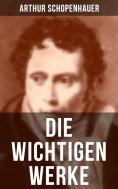 eBook: Die wichtigen Werke von Arthur Schopenhauer