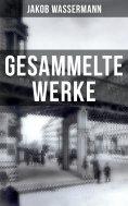 ebook: Gesammelte Werke von Jakob Wassermann
