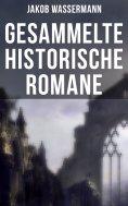 eBook: Gesammelte historische Romane von Jakob Wassermann
