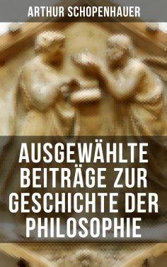 eBook: Arthur Schopenhauer: Ausgewählte Beiträge zur Geschichte der Philosophie