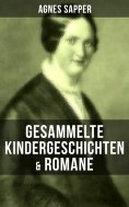 ebook: Gesammelte Kindergeschichten & Romane von Agnes Sapper