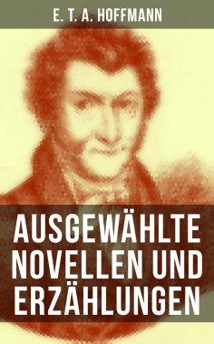 ebook: E. T. A. Hoffmann: Ausgewählte Novellen und Erzählungen