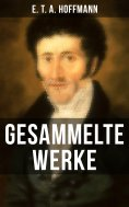 eBook: Gesammelte Werke von E. T. A. Hoffmann