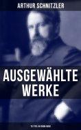 eBook: Ausgewählte Werke von Arthur Schnitzler (76 Titel in einem Band)