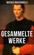 ebook: Gesammelte Werke von Niccolò Machiavelli