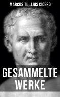 ebook: Gesammelte Werke von Cicero