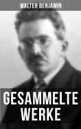 ebook: Gesammelte Werke von Walter Benjamin