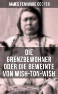 ebook: Die Grenzbewohner oder Die Beweinte von Wish-Ton-Wish