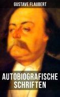 eBook: Autobiografische Schriften von Gustave Flaubert