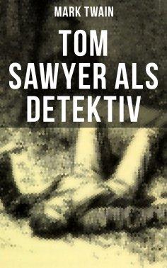 eBook: Tom Sawyer als Detektiv