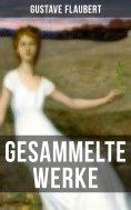 ebook: Gesammelte Werke von Gustave Flaubert