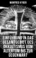 eBook: Einführung in das Gesamtgebiet des Okkultismus vom Altertum bis zur Gegenwart