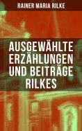 eBook: Ausgewählte Erzählungen und Beiträge Rilkes