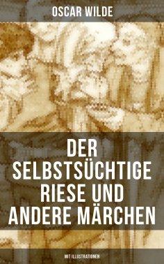 eBook: Der selbstsüchtige Riese und andere Märchen (Mit Illustrationen)