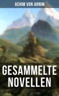 eBook: Gesammelte Novellen von Achim von Arnim