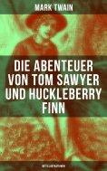 eBook: Die Abenteuer von Tom Sawyer und Huckleberry Finn (Mit Illustrationen)