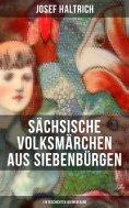 eBook: Sächsische Volksmärchen aus Siebenbürgen (119 Geschichten in einem Band)