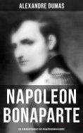 eBook: Napoleon Bonaparte: Die Lebensgeschichte des französischen Kaisers